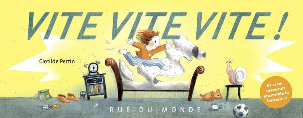 Vite vite vite ! / illustrations Clotilde Perrin |