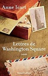 Lettres de Washington Square : roman / Anne Icart | Icart, Anne (1968-....). Auteur