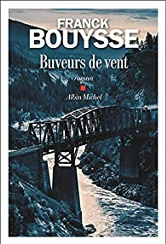 Buveurs de vent : roman / Franck Bouysse | Bouysse, Franck (1965-....). Auteur